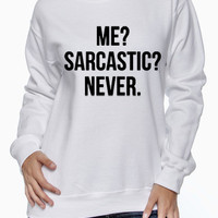 Me? Sarcastic? Never. Crew Neck Sweater