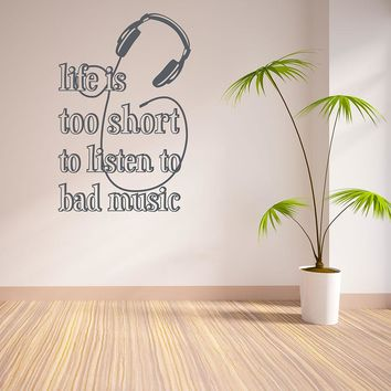 Life is too Short to Listen to Bad Music Wall Decal