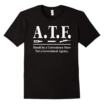ATF Alcohol Tobacco Firearms Funny Shirt