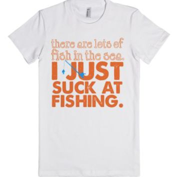 I Just Suck at Fishing-Female White T-Shirt
