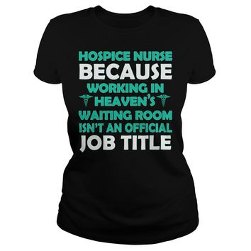Hospice nurse because working in heaven's waiting room isn't an official job title shirt Ladies Tee