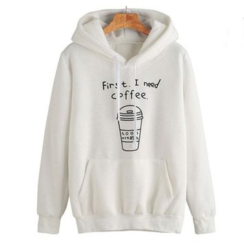 First I Need Coffee Hoodie - Womens Long Sleeve Hoodie Sweatshirt Jumper Hooded Pullover Tops Blouse Coat