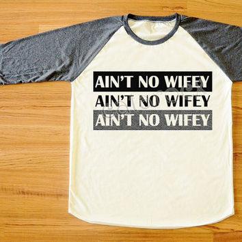 Ain't No Wifey T-Shirt Ain't No Wifey Shirt Punk Rock T-Shirt Long Sleeve Tee Women T-Shirt Men T-Shirt Unisex T-Shirt Baseball Shirt S,M,L