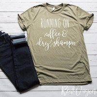 Running on Coffee and Dry Shampoo | Unisex Jersey Short Sleeve T- Shirt | Cute Mom Tee | Womans T-Shirt | Cute Woman's T-shirt | 050