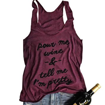 Women's Pour Me Wine & Tell Me I'm Pretty Burgundy/Red Tank Top T-Shirt