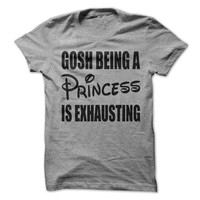 Gosh Being A Princess Is Exhausting Tshirt Funny Shirt Tees Womens Tees