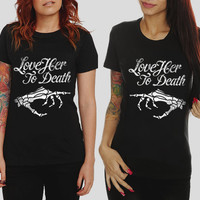 Love Her To Death Shirts!