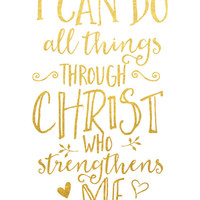 I Can Do All Things Through Christ Who Strengthens Me Print / Christian Gift / Gold Foil Print / Philippians 4:13 Print / Bible Verse Print