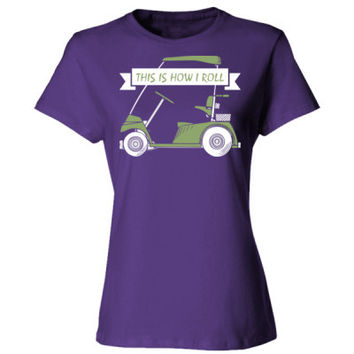 Golf This Is How I Roll - Ladies' Cotton T-Shirt