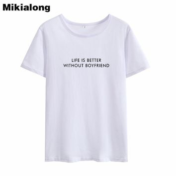 Mikialong 2018 Hipster Summer Tops for Women LIFT IS BETTER WITHOUT BOYFRIEND Funny Women T Shirt Tumblr T-shirts Haut Femme