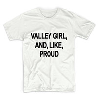 Valley Girl And Like Proud Tshirt, Graphic Tee, Womens Graphic Tee, Womens Graphic Tshirt