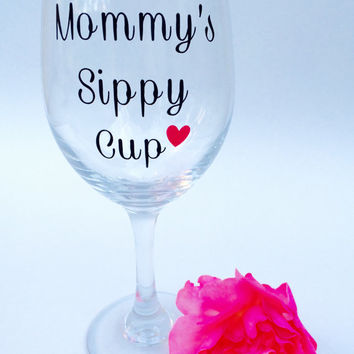 Mommy's Sippy Cup // Wine Glass