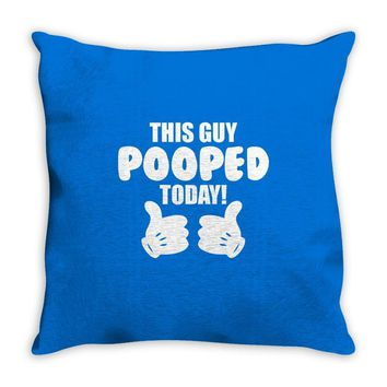 This Guy Pooped Today! Throw Pillow