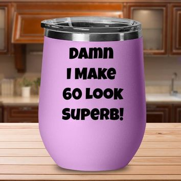 60th Birthday Gift For Women, 60th Birthday Stemless Wine Glass, 60th Birthday Tumbler Cup, Damn I Make 60 Look Superb Funny Wine Tumbler