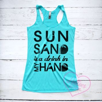 Sun Sand and a Drink In My Hand Summer Tank Top