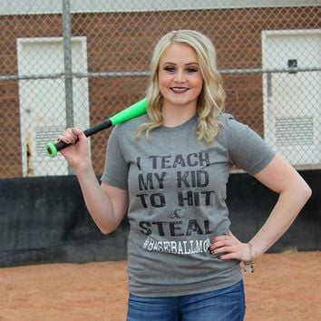 I Teach My Kid to Hit & Steal #baseballmom Tee