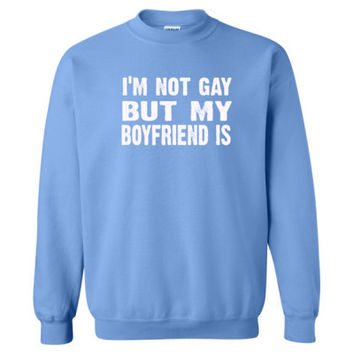 Im not gay but my boyfriend is tshirt - Heavy Blend™ Crewneck Sweatshirt