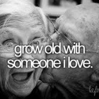 grow old with the one i love quotes - Google Search