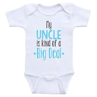"""Uncle Baby Clothes """"My Uncle Is Kind Of A Big Deal"""" Funny Unisex Baby Onesuit"""