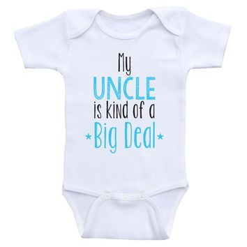 "Uncle Baby Clothes ""My Uncle Is Kind Of A Big Deal"" Funny Unisex Baby Onesuit"