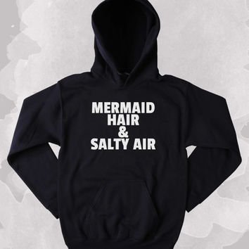Mermaid Hoodie Mermaid Hair And Salty Air Slogan Surf Ocean Beach Clothing Tumblr Sweatshirt
