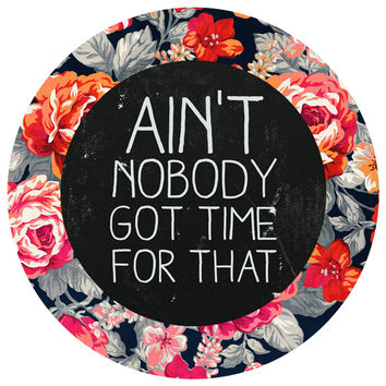 Sara Eshak's Ain't Nobody Got Time For That Circle Decal