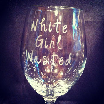 """Etched """"White Girl Wasted"""" 20oz wine glass"""