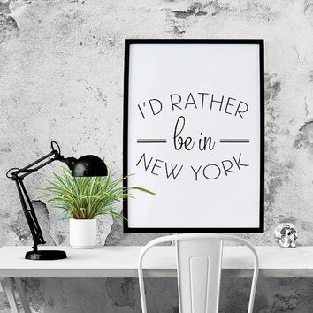 PRINTABLE - Typography Poster, Travel Poster, New York Poster, Black White Decor, Digital Download - I'd Rather Be In New York