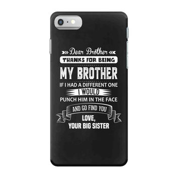 Dear Brother, Love, Your Big Sister iPhone 7 Shell Case