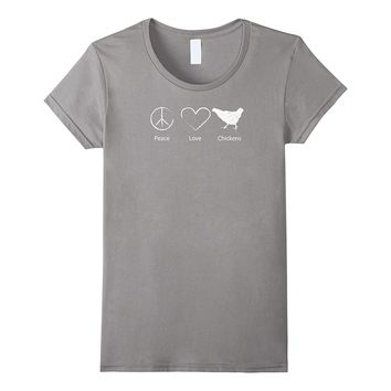 Peace Love Chickens- Funny Farm Chicken Shirts