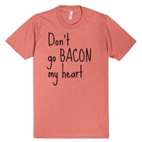 Don't Go Bacon My Heart (Front and Back Tee)-Pomegranate T-Shirt