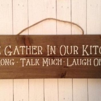 Rustic Shabby Chic Wood Pallet Sign, Kitchen Wall Decor, Come Gather In Our Kitchen Sit Long Talk Much Laugh Often, Home Decor For Kitchen