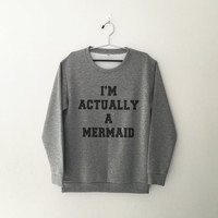 I'm actually a mermaid sweatshirt grey crewneck for womens teenager jumper funny saying teens fashion lazy relax dope swag college gifts