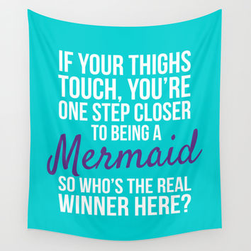 IF YOUR THIGHS TOUCH, YOU'RE ONE STEP CLOSER TO BEING A MERMAID, SO WHO'S THE REAL WINNER HERE? Wall Tapestry by CreativeAngel