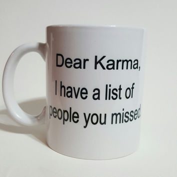 Dear Karma, I Have A List Of People You Missed Funny Coffee Mug, Office Mug, Gift Ideas, Personalized coffee Mug