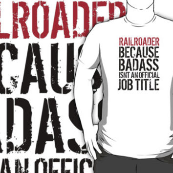 Funny 'Railroader because Badass isn't an official job title' t-shirt