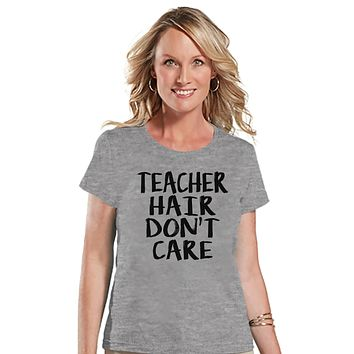 Funny Teacher Shirt - Teacher Hair Don't Care - Teacher Gift - Teacher Appreciation Gift - Teacher Appreciation - Gift for Teacher - Grey