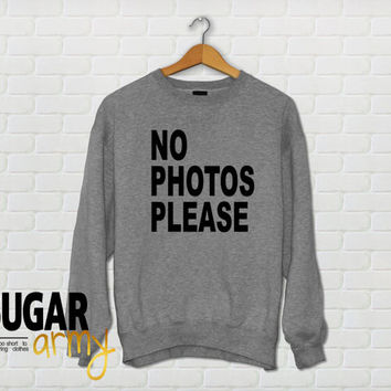 No photos please sweatshirt, no photos please sweater, funny sweater, funny sweatshirt, tumblr sweater, tumblr sweatshirt, girl sweatshirt