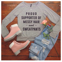 Proud Supporter of Messy Hair and Sweatpants French Terry Sweatshirt