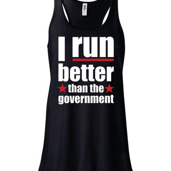 I Run Better Than the Government flowy funny workout tank, women's marathon tank, half marathon, running mom, runner mom