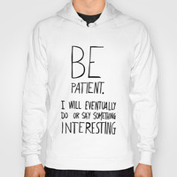 Be patient. Hoody by Villaraco