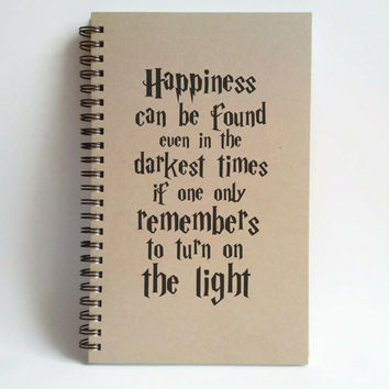 Happiness can be found even in the darkest times, Albus Dumbledore quote, 5X8 Journal, spiral notebook, brown kraft notebook white, movie