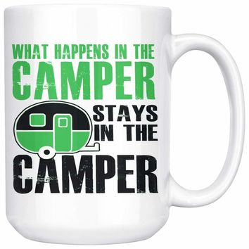 Funny RV Mug What Happens In The Camper Stays In The 15oz White Coffee Mugs