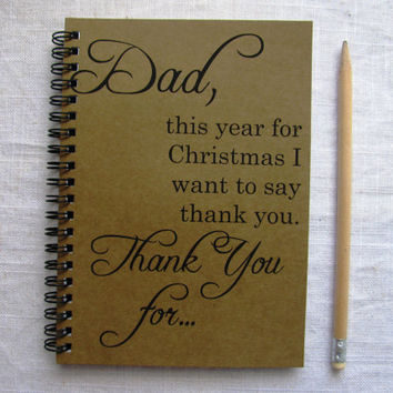 Dad, this year for Christmas I want to say thank you... - 5 x 7 journal