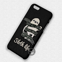Sloth Life Quote Funny - iPhone 7 6 Plus 5c 5s SE Cases & Covers