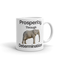 Prosperity Through Determination Motivational and Inspirational Coffee Mug