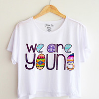 We are young.