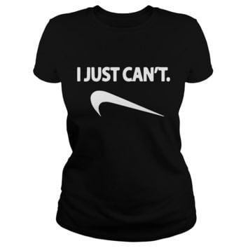 I just can't NIKE shirt Ladies Tee