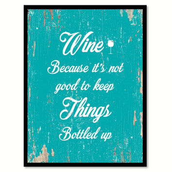 Wine Because It's Not Good To Keep Things Bottle Up Funny Quote Saying Gift Ideas Home Decor Wall Art 111635