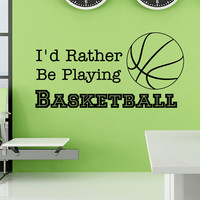 Basketball Wall Decal Quote I'd Rather Be Playing Basketball Sports Wall Decals Vinyl Stickers Nursery Kids Boys Room Home Decor Q117